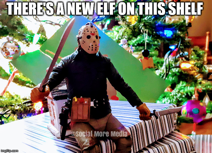 Jason Voorhees has done away with that pesky Elf on the Shelf  | THERE'S A NEW ELF ON THIS SHELF | image tagged in jason voorhees,elf on the shelf,friday the 13th,christmas,social more media | made w/ Imgflip meme maker
