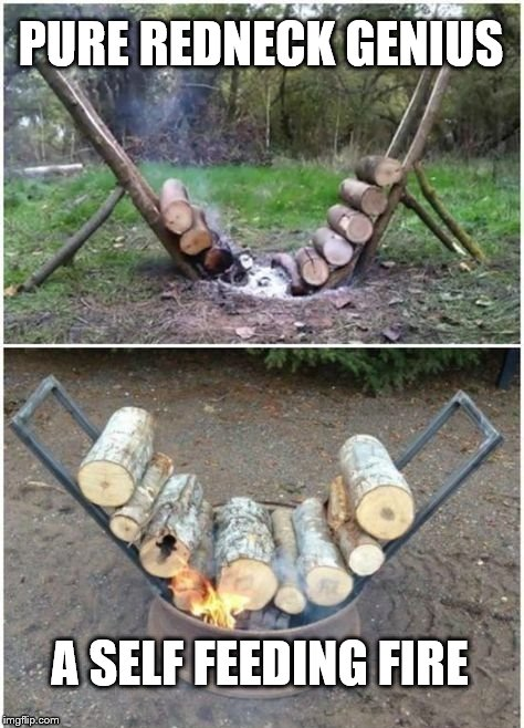 PURE REDNECK GENIUS; A SELF FEEDING FIRE | image tagged in redneck,genius,redneck wisdom,fire,lol,invention | made w/ Imgflip meme maker