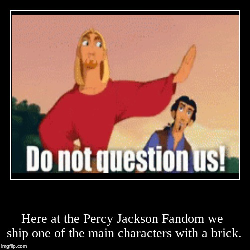 You think I'm joking. . . | Here at the Percy Jackson Fandom we ship one of the main characters with a brick. | image tagged in funny,demotivationals,percy jackson | made w/ Imgflip demotivational maker