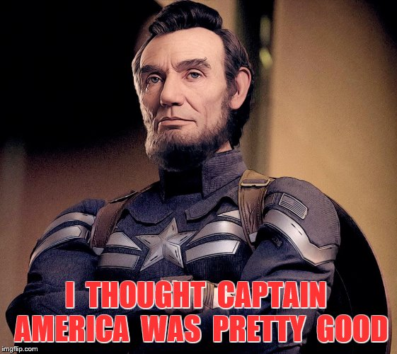 I  THOUGHT  CAPTAIN  AMERICA  WAS  PRETTY  GOOD | made w/ Imgflip meme maker