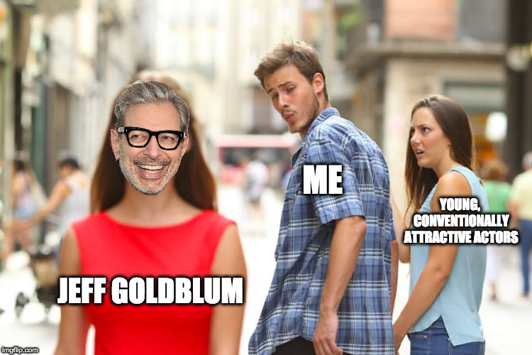 Distracted Boyfriend Likes Seasoned Nerds | JEFF GOLDBLUM ME YOUNG, CONVENTIONALLY ATTRACTIVE ACTORS | image tagged in memes,distracted boyfriend,jeff goldblum,jurassic park | made w/ Imgflip meme maker