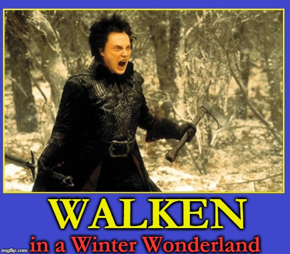 A Warm Wishes and Welcome to a Walken Winter | WALKEN in a Winter Wonderland | image tagged in vince vance,christopher walken,winter wonderland,more cowbell | made w/ Imgflip meme maker