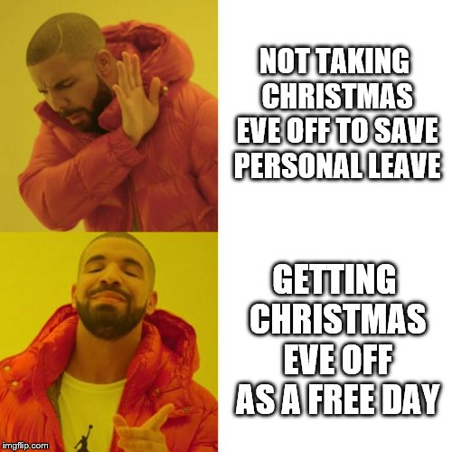 Drake Blank | NOT TAKING CHRISTMAS EVE OFF TO SAVE PERSONAL LEAVE GETTING CHRISTMAS EVE OFF AS A FREE DAY | image tagged in drake blank | made w/ Imgflip meme maker