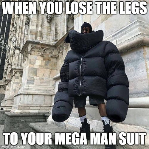 mega man | WHEN YOU LOSE THE LEGS TO YOUR MEGA MAN SUIT | image tagged in megaman,battle,suit | made w/ Imgflip meme maker