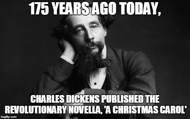 Still a classic, the novella has reached its silver anniversary 7 times |  175 YEARS AGO TODAY, CHARLES DICKENS PUBLISHED THE REVOLUTIONARY NOVELLA, 'A CHRISTMAS CAROL' | image tagged in charles dickens,fun,a christmas carol,novel,christmas,memes | made w/ Imgflip meme maker