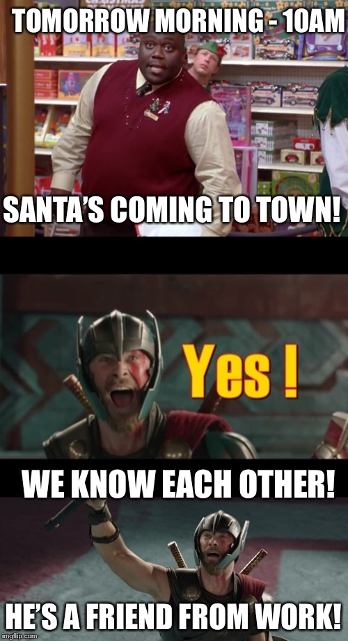 Co-workers | TOMORROW MORNING - 10AM HE'S A FRIEND FROM WORK! SANTA'S COMING TO TOWN! WE KNOW EACH OTHER! | image tagged in elf,marvel cinematic universe | made w/ Imgflip meme maker