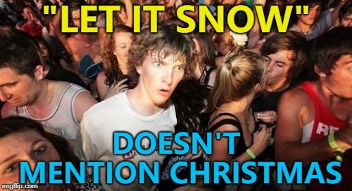 "Have a listen and hear for yourself... :) | ""LET IT SNOW"" DOESN'T MENTION CHRISTMAS 