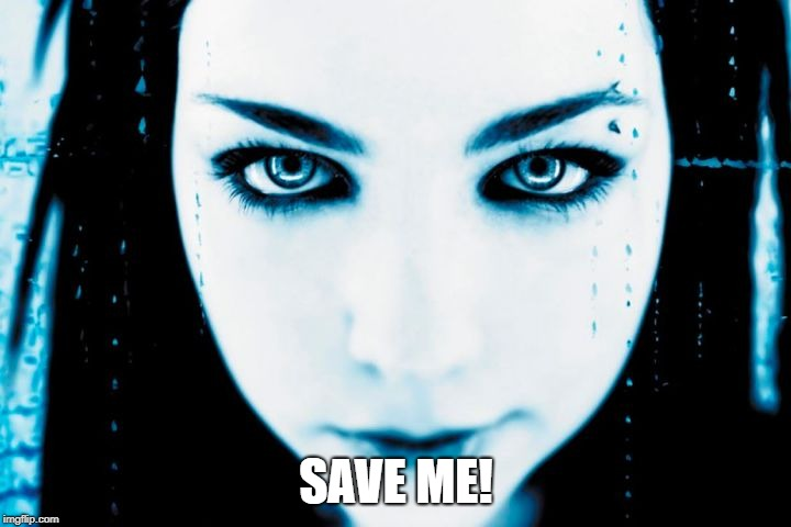 Evanescence | SAVE ME! | image tagged in evanescence | made w/ Imgflip meme maker