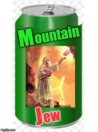 Mosey on down to the store for one ..... I command thee. | M ountain J ew | image tagged in mountain dew,mosses,mount sinai,funny,religion | made w/ Imgflip meme maker