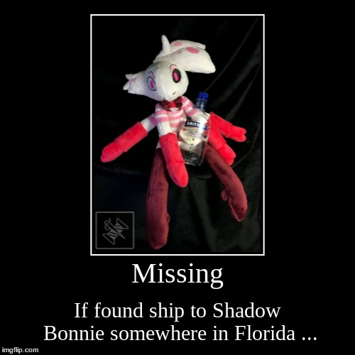 MISSING PLUSHIE !!! | Missing | If found ship to Shadow Bonnie somewhere in Florida ... | image tagged in funny,demotivationals,hazbin hotel,angel dust | made w/ Imgflip demotivational maker