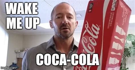 Me in meetings, with that stupid song stuck in my head | WAKE ME UP COCA-COLA | image tagged in wham,coke | made w/ Imgflip meme maker