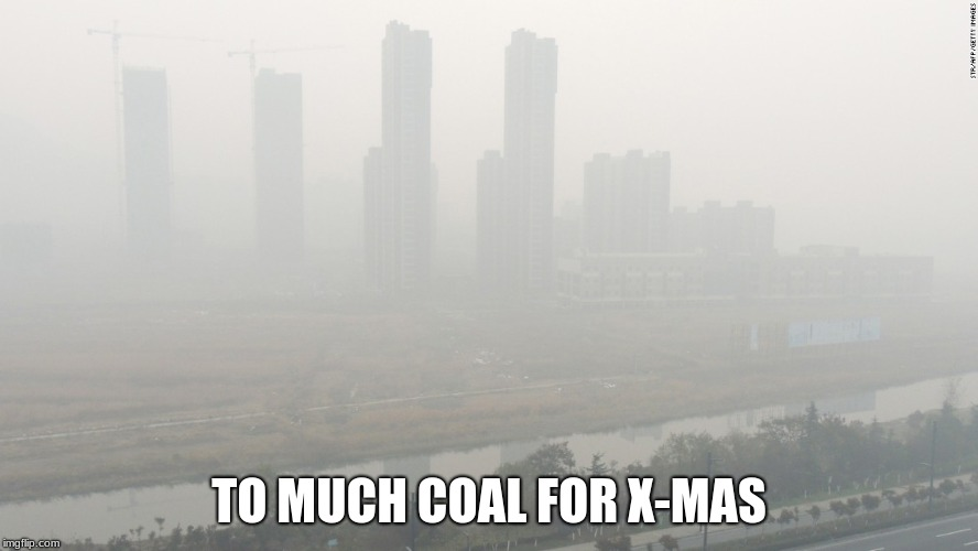 TO MUCH COAL FOR X-MAS | image tagged in smoke | made w/ Imgflip meme maker