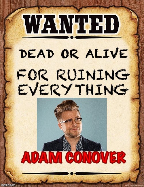 Quite a way to roast a TV show, wouldn't you think? |  DEAD OR ALIVE; FOR RUINING EVERYTHING; ADAM CONOVER | image tagged in wanted poster,adam ruins everything,wanted,wanted dead or alive,adam conover,roasting | made w/ Imgflip meme maker