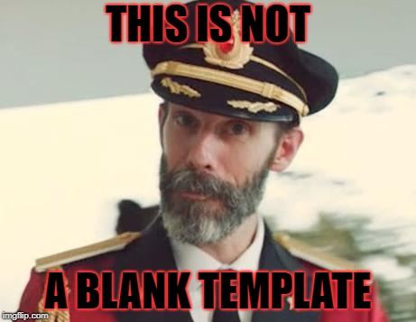 Thought for the day... | THIS IS NOT A BLANK TEMPLATE | image tagged in captain obvious,deep thoughts | made w/ Imgflip meme maker