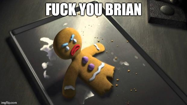 Angry Gingerbread Man | F**K YOU BRIAN | image tagged in angry gingerbread man | made w/ Imgflip meme maker