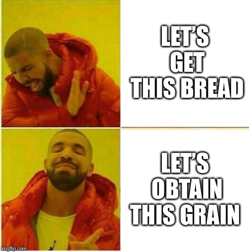 Drake Hotline approves | LET'S GET THIS BREAD LET'S OBTAIN THIS GRAIN | image tagged in drake hotline approves | made w/ Imgflip meme maker
