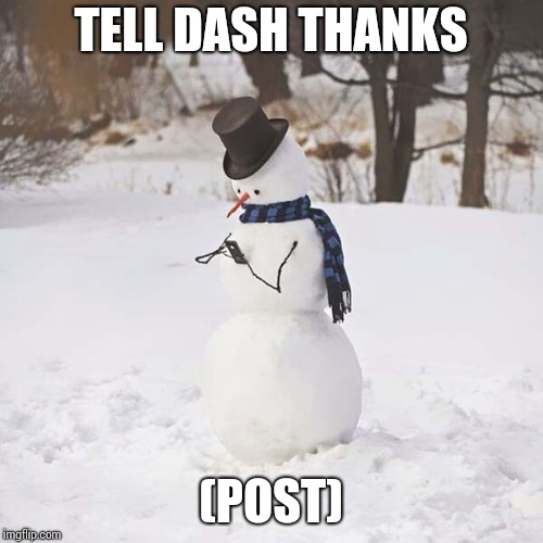 TELL DASH THANKS (POST) | made w/ Imgflip meme maker