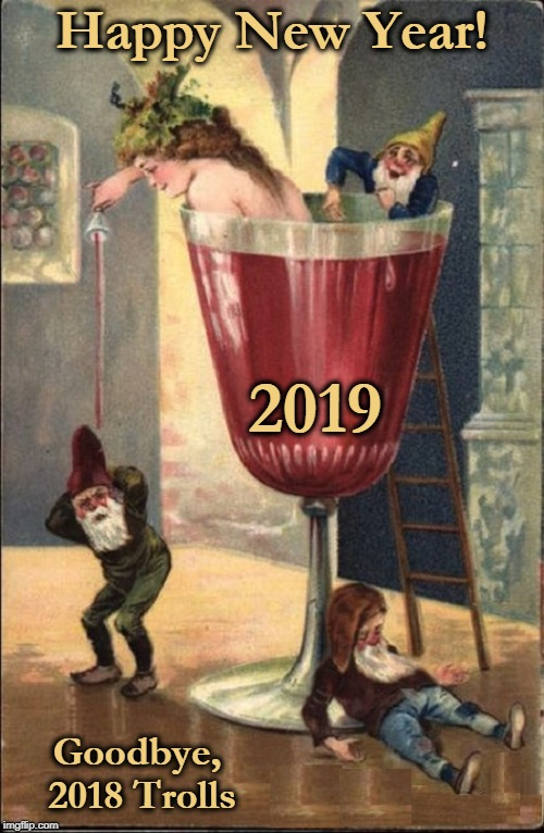 Here's Hoping for a Brighter Future... |  Happy New Year! 2019; Goodbye, 2018 Trolls | image tagged in vince vance,happy new year,saying goodbye to 2018,welcoming a new year,new year's toast,2019 | made w/ Imgflip meme maker