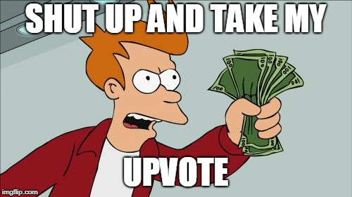 Shut Up And Take My Money Fry Meme | SHUT UP AND TAKE MY UPVOTE | image tagged in memes,shut up and take my money fry | made w/ Imgflip meme maker