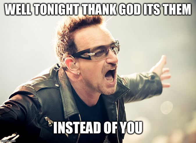 Something About this Line Just Seems Wrong | WELL TONIGHT THANK GOD ITS THEM INSTEAD OF YOU | image tagged in bono shouting,memes,christmas,christmas songs,song lyrics | made w/ Imgflip meme maker