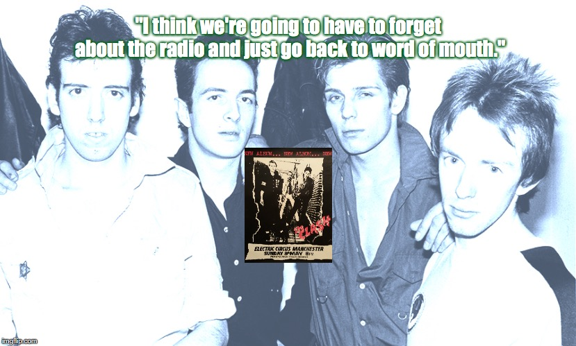 "The Clash | ""I think we're going to have to forget about the radio and just go back to word of mouth."" 