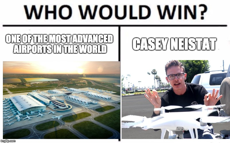 ONE OF THE MOST ADVANCED AIRPORTS IN THE WORLD; CASEY NEISTAT | image tagged in gatwick,heathrow,casey neistat,idubbbz | made w/ Imgflip meme maker
