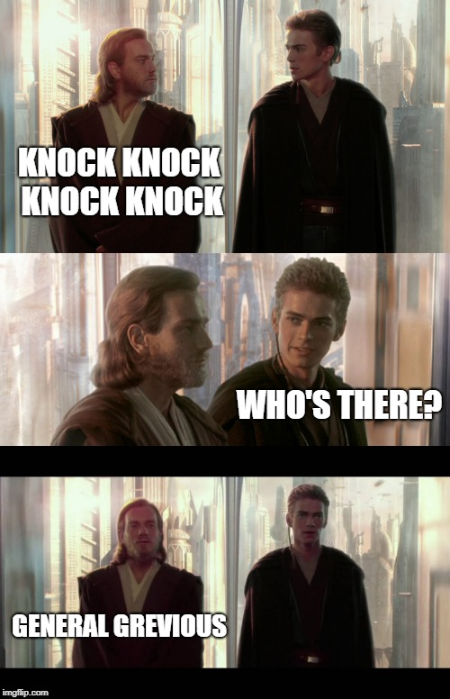 Jedi Joker | KNOCK KNOCK KNOCK KNOCK GENERAL GREVIOUS WHO'S THERE? | image tagged in anakin and obi wan | made w/ Imgflip meme maker