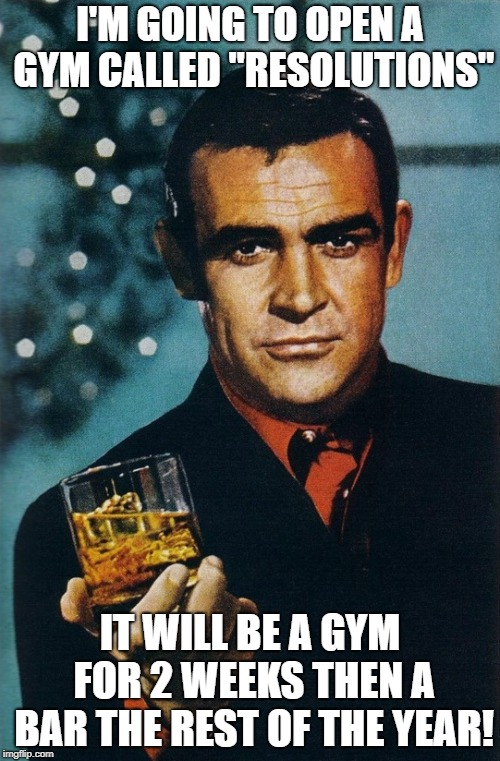 "Resolutions | I'M GOING TO OPEN A GYM CALLED ""RESOLUTIONS"" IT WILL BE A GYM FOR 2 WEEKS THEN A BAR THE REST OF THE YEAR! 