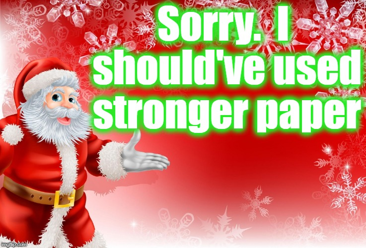 Christmas Santa blank  | Sorry.  I should've used stronger paper | image tagged in christmas santa blank | made w/ Imgflip meme maker
