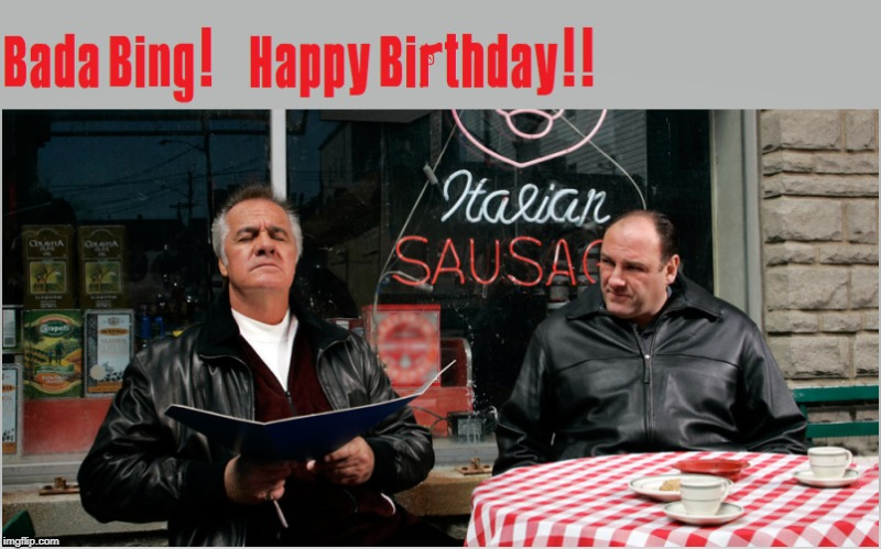 The Sopranos Birthday | image tagged in sopranos,happy birthday,birthday | made w/ Imgflip meme maker