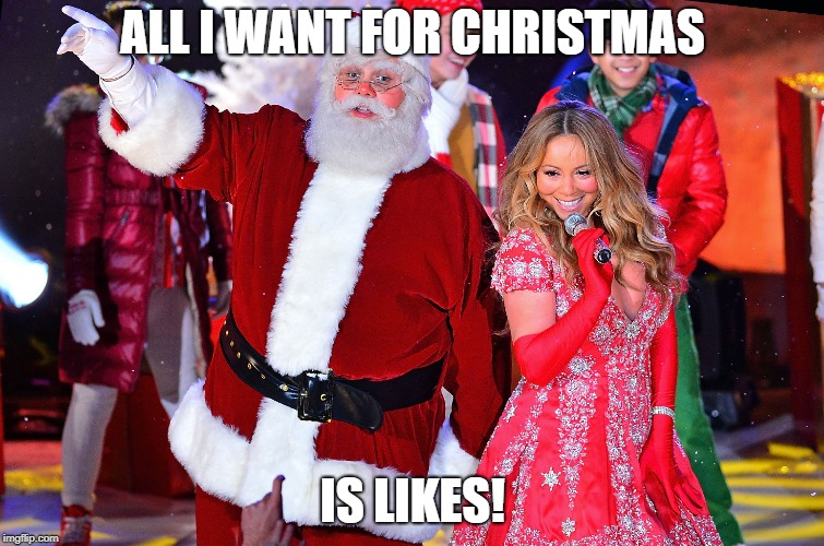Mariah Carey All I Want For Christmas Is Likes | ALL I WANT FOR CHRISTMAS IS LIKES! | image tagged in mariah carey,likes,christmas,facebook likes,santa claus | made w/ Imgflip meme maker