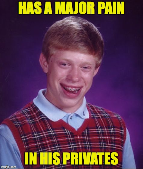 Bad Luck Brian Meme | HAS A MAJOR PAIN IN HIS PRIVATES | image tagged in memes,bad luck brian | made w/ Imgflip meme maker