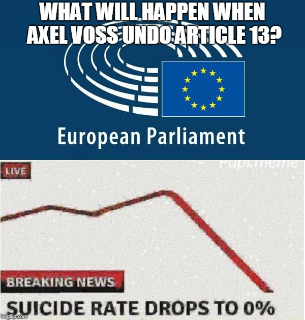 When Article 13 Being Stopped | WHAT WILL HAPPEN WHEN AXEL VOSS UNDO ARTICLE 13? | image tagged in memes,article 13,save your internet,censorship machine,suicide rate drops to 0 | made w/ Imgflip meme maker