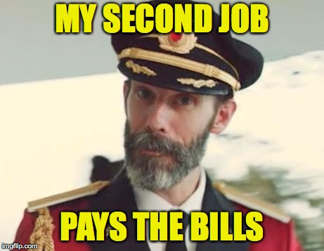 Santa must have a second job too. | MY SECOND JOB PAYS THE BILLS | image tagged in captain obvious,memes,merry christmas,meming | made w/ Imgflip meme maker
