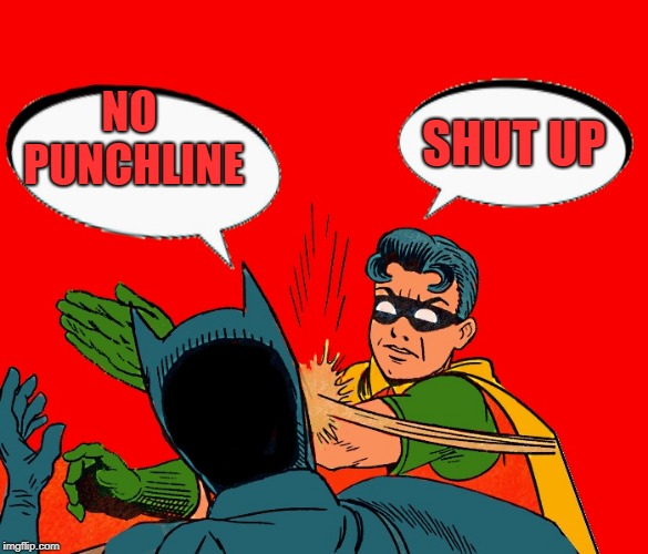 robin-slaps-batman | NO PUNCHLINE SHUT UP | image tagged in robin-slaps-batman | made w/ Imgflip meme maker
