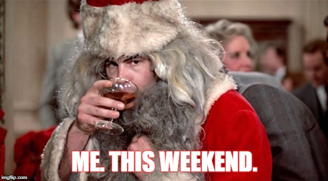 I'm about to start drinking heavily, ahead of Christmas. | ME. THIS WEEKEND. | image tagged in winthorpe,trading places,christmas,drinking,drinking wine,drunk | made w/ Imgflip meme maker