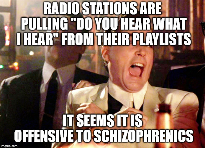 "Good Fellas Hilarious | RADIO STATIONS ARE PULLING ""DO YOU HEAR WHAT I HEAR"" FROM THEIR PLAYLISTS IT SEEMS IT IS OFFENSIVE TO SCHIZOPHRENICS 