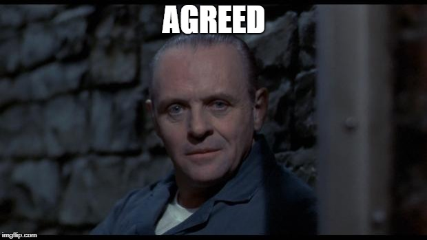 hannibal lecter silence of the lambs | AGREED | image tagged in hannibal lecter silence of the lambs | made w/ Imgflip meme maker