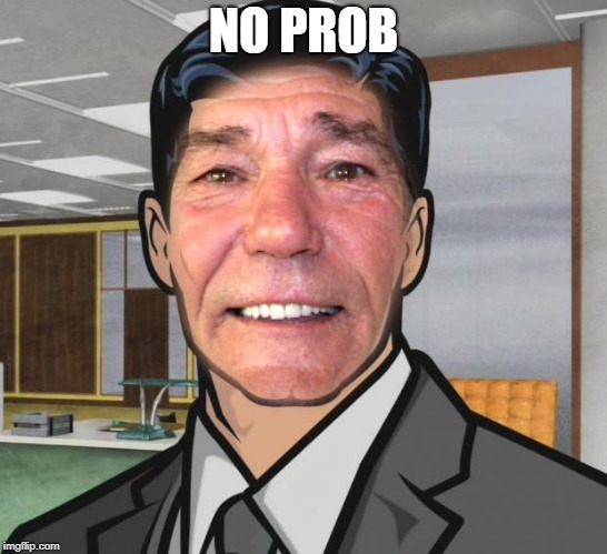 NO PROB | image tagged in kewlew | made w/ Imgflip meme maker