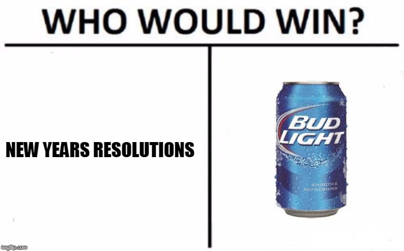 Who Would Win? Meme | NEW YEARS RESOLUTIONS | image tagged in memes,who would win | made w/ Imgflip meme maker