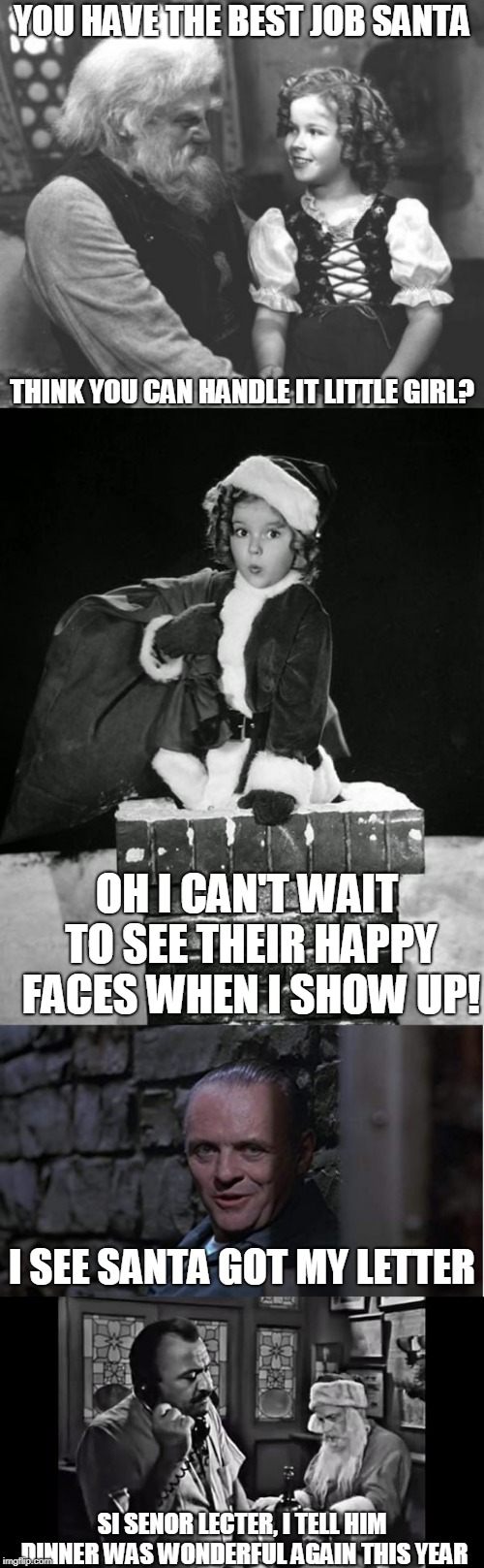 When Films Collide / Classic Film Mashup. A Foofy Holiday Event. | YOU HAVE THE BEST JOB SANTA SI SENOR LECTER, I TELL HIM DINNER WAS WONDERFUL AGAIN THIS YEAR THINK YOU CAN HANDLE IT LITTLE GIRL? OH I CAN'T | image tagged in christmas memes,silence of the lambs,dark humor | made w/ Imgflip meme maker