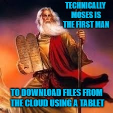 It's like he was getting an E-mail from God!!! | TECHNICALLY MOSES IS THE FIRST MAN TO DOWNLOAD FILES FROM THE CLOUD USING A TABLET | image tagged in moses,memes,the 10 commandments,funny,tablets,email from god | made w/ Imgflip meme maker