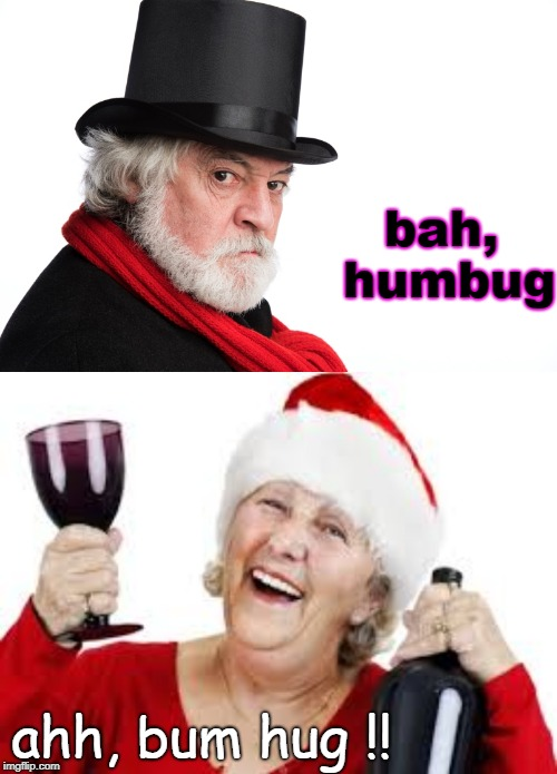 your choice, happy or not so much. ho ho ho. | bah, humbug ahh, bum hug !! | image tagged in charles dickens,meme this,just add spirits,merry christmas | made w/ Imgflip meme maker