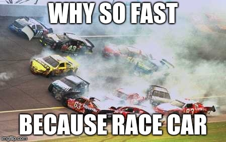 Because Race Car | WHY SO FAST BECAUSE RACE CAR | image tagged in memes,because race car | made w/ Imgflip meme maker