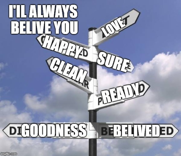 The Road To Success | LOVE GOODNESS BELIVED HAPPY SURE CLEAN READY I'IL ALWAYS BELIVE YOU | image tagged in the road to success | made w/ Imgflip meme maker
