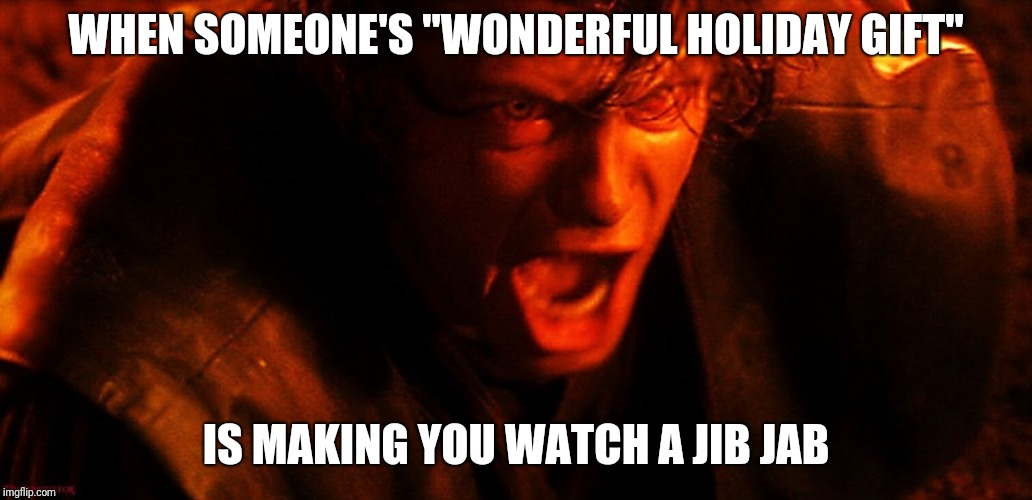 "Anakin I Hate You | WHEN SOMEONE'S ""WONDERFUL HOLIDAY GIFT"" IS MAKING YOU WATCH A JIB JAB 