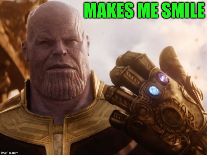 Thanos Smile | MAKES ME SMILE | image tagged in thanos smile | made w/ Imgflip meme maker