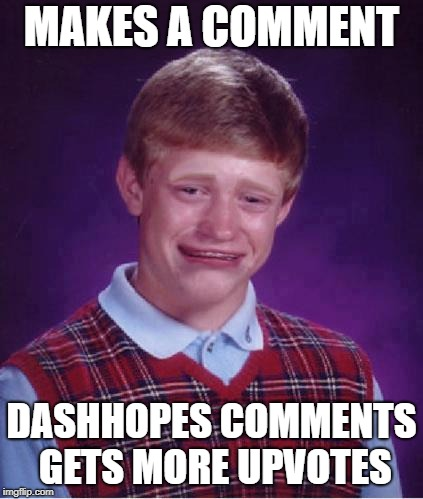 Bad Luck Brian Cry | MAKES A COMMENT DASHHOPES COMMENTS GETS MORE UPVOTES | image tagged in bad luck brian cry | made w/ Imgflip meme maker