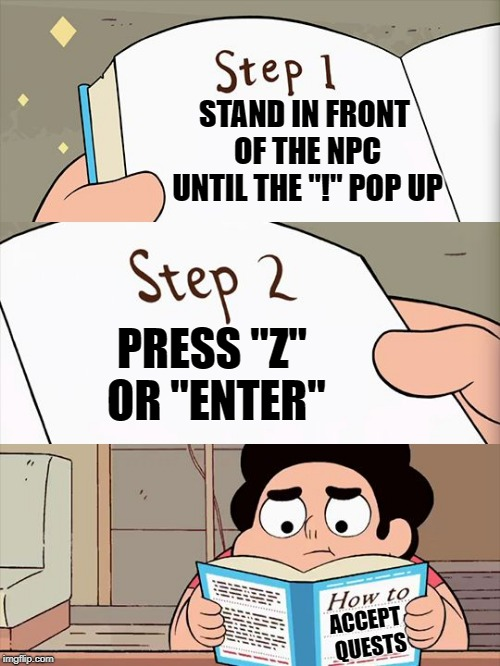 "steven's rule book | STAND IN FRONT OF THE NPC UNTIL THE ""!"" POP UP PRESS ""Z"" OR ""ENTER"" ACCEPT QUESTS 