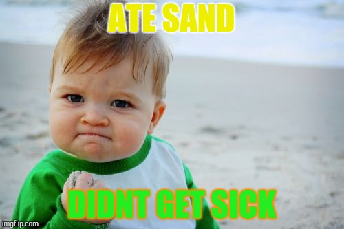 Success Kid Original | ATE SAND DIDNT GET SICK | image tagged in memes,success kid original | made w/ Imgflip meme maker